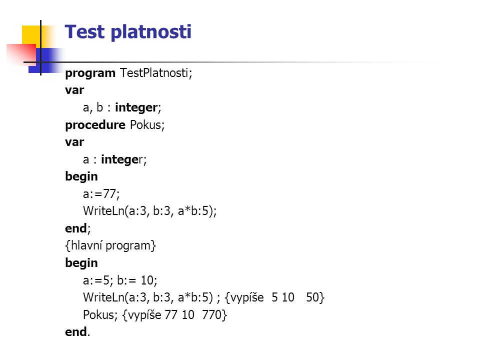 Test platnosti program TestPlatnosti; var a, b : integer;