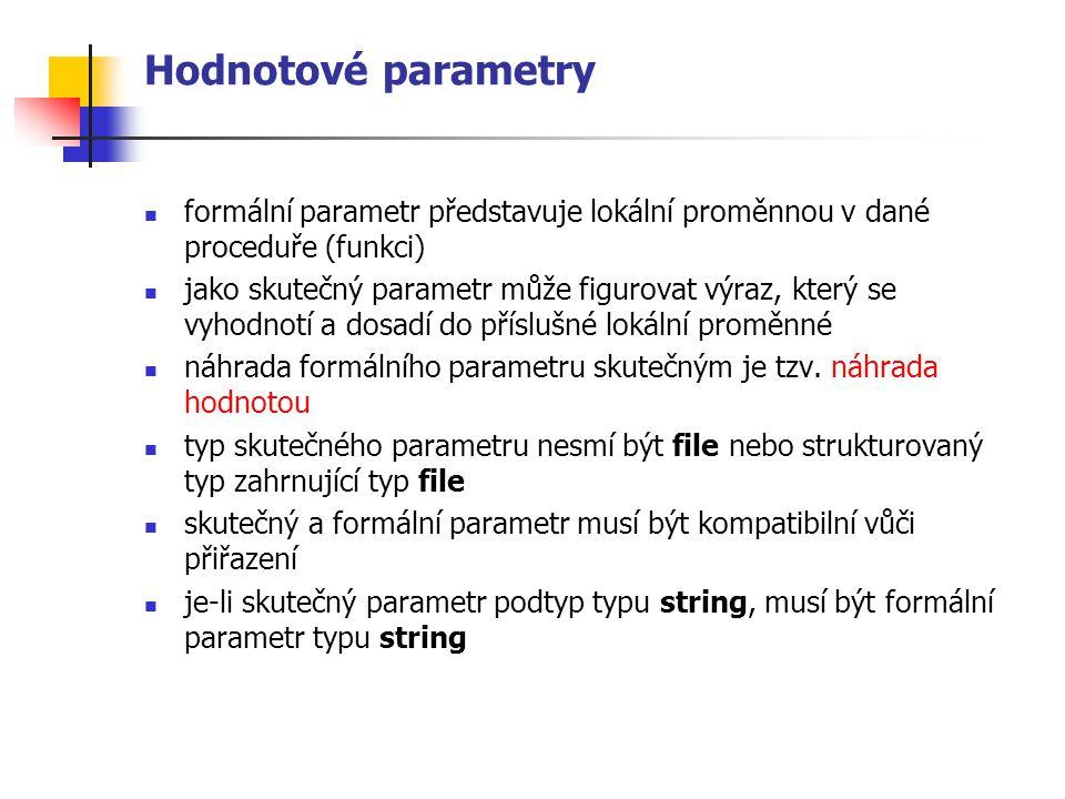 Hodnotové parametry formální parametr představuje lokální proměnnou v dané proceduře (funkci)