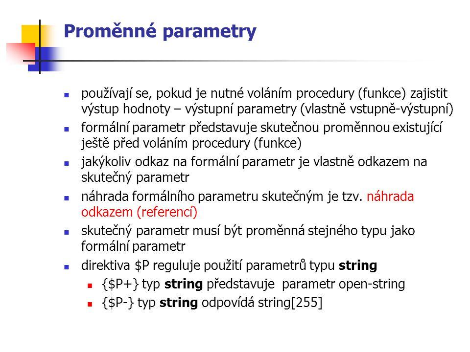 Proměnné parametry používají se, pokud je nutné voláním procedury (funkce) zajistit výstup hodnoty – výstupní parametry (vlastně vstupně-výstupní)