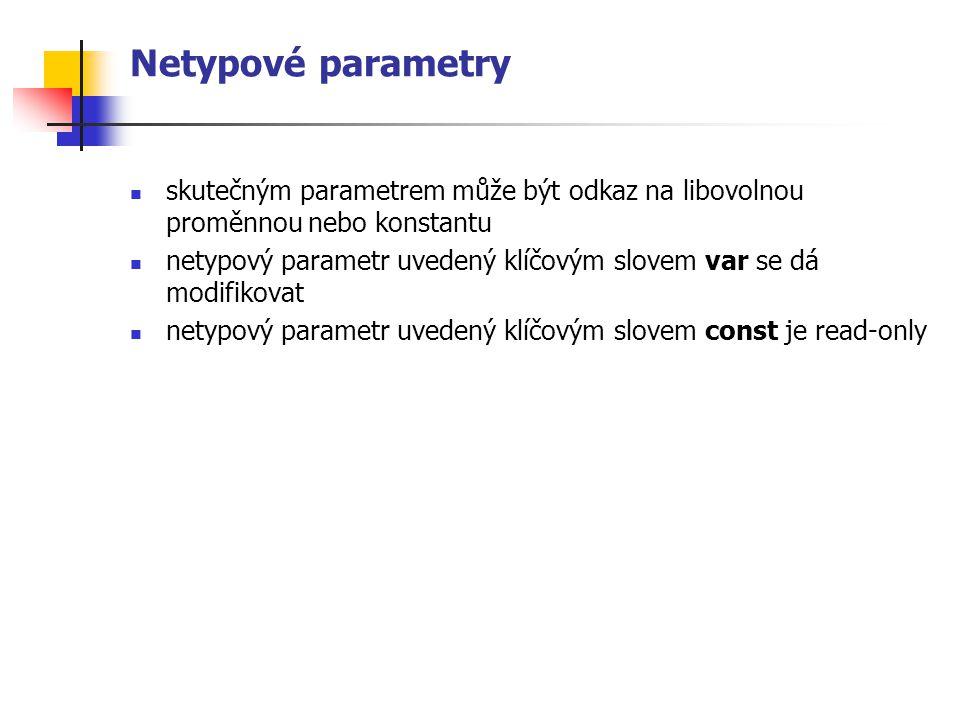 Netypové parametry skutečným parametrem může být odkaz na libovolnou proměnnou nebo konstantu.