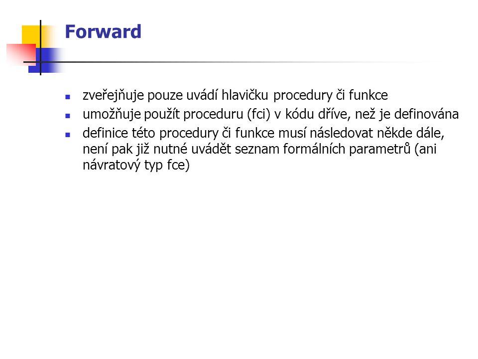 Forward zveřejňuje pouze uvádí hlavičku procedury či funkce