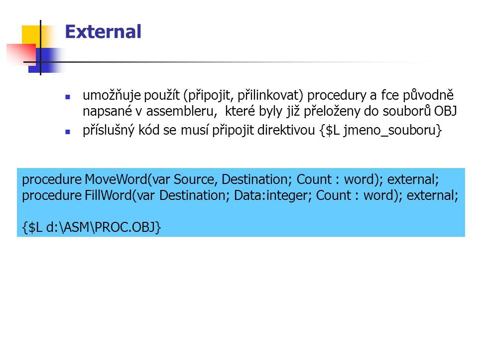 External umožňuje použít (připojit, přilinkovat) procedury a fce původně napsané v assembleru, které byly již přeloženy do souborů OBJ.