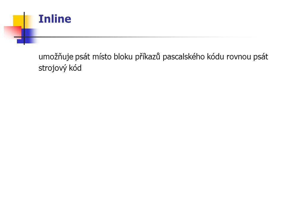 Inline umožňuje psát místo bloku příkazů pascalského kódu rovnou psát