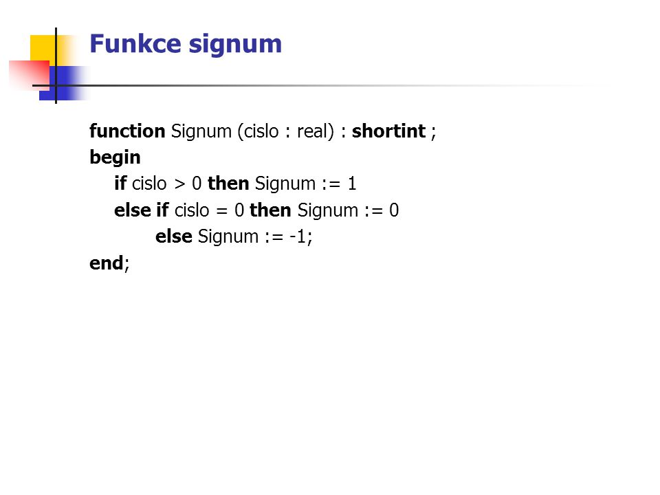 Funkce signum function Signum (cislo : real) : shortint ; begin