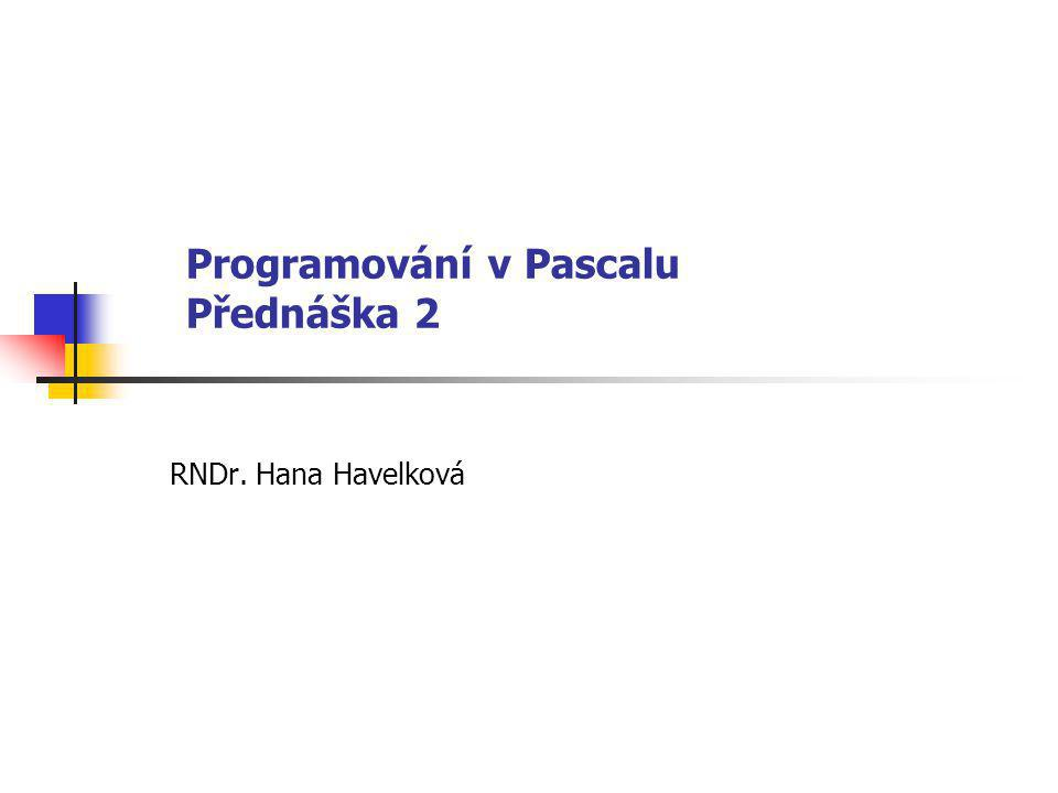 Programování v Pascalu Přednáška 2