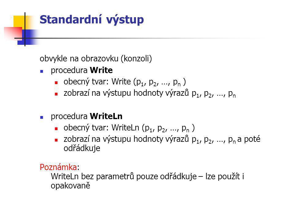 Standardní výstup obvykle na obrazovku (konzoli) procedura Write