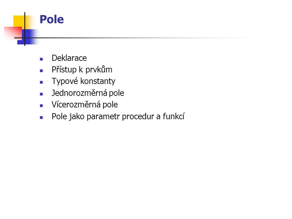 Pole Deklarace Přístup k prvkům Typové konstanty Jednorozměrná pole
