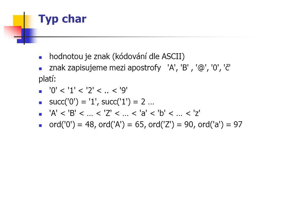Typ char hodnotou je znak (kódování dle ASCII)