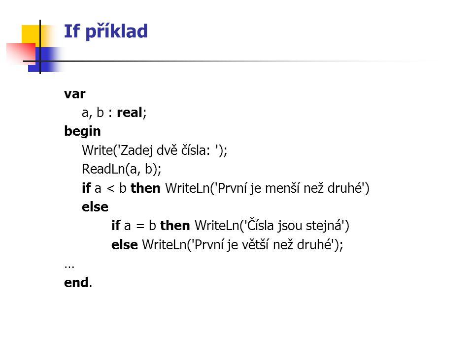 If příklad var a, b : real; begin Write( Zadej dvě čísla: );