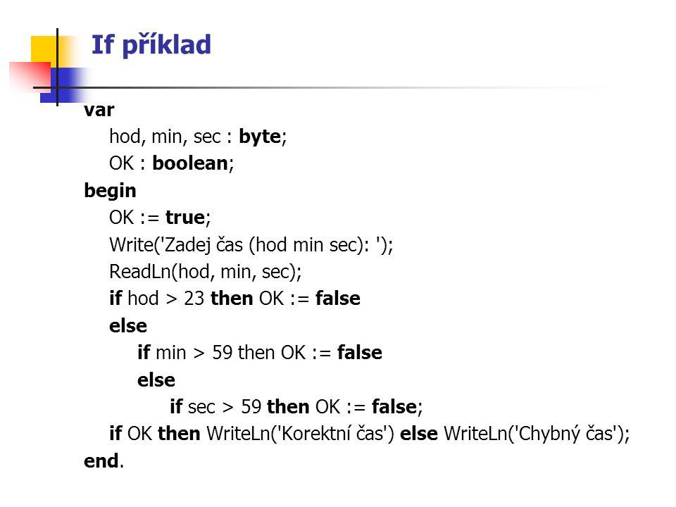 If příklad var hod, min, sec : byte; OK : boolean; begin OK := true;