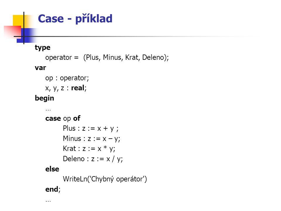 Case - příklad type operator = (Plus, Minus, Krat, Deleno); var
