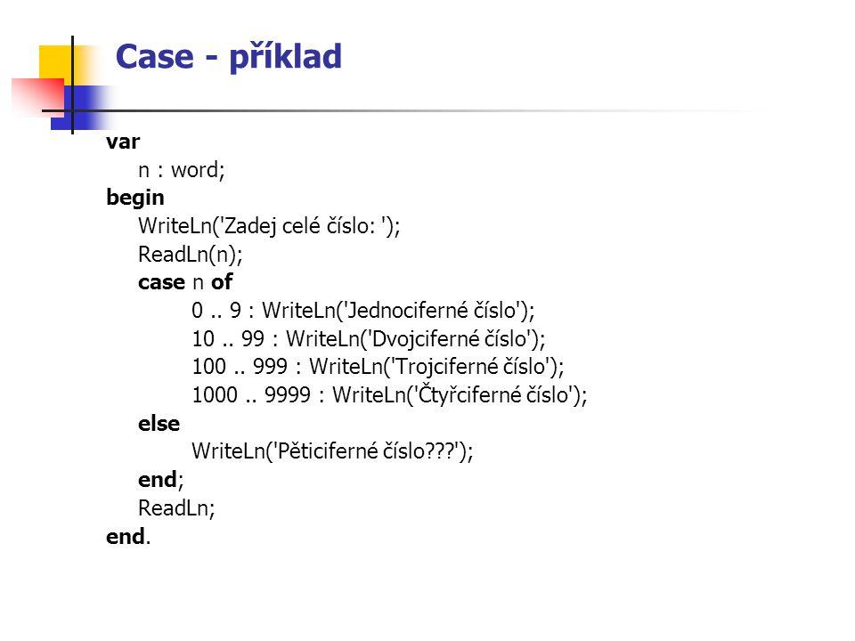 Case - příklad var n : word; begin WriteLn( Zadej celé číslo: );