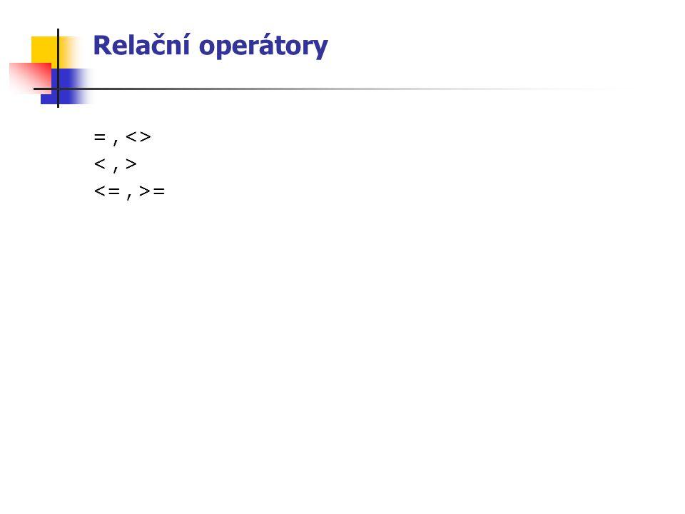 Relační operátory = , <> < , > <= , >=
