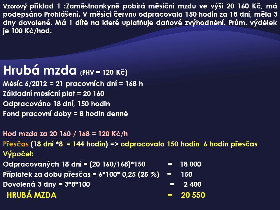 Hrubá mzda (PHV = 120 Kč) Měsíc 6/2012 = 21 pracovních dní = 168 h