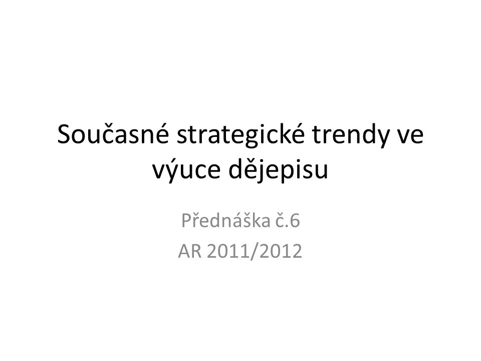 Současné strategické trendy ve výuce dějepisu