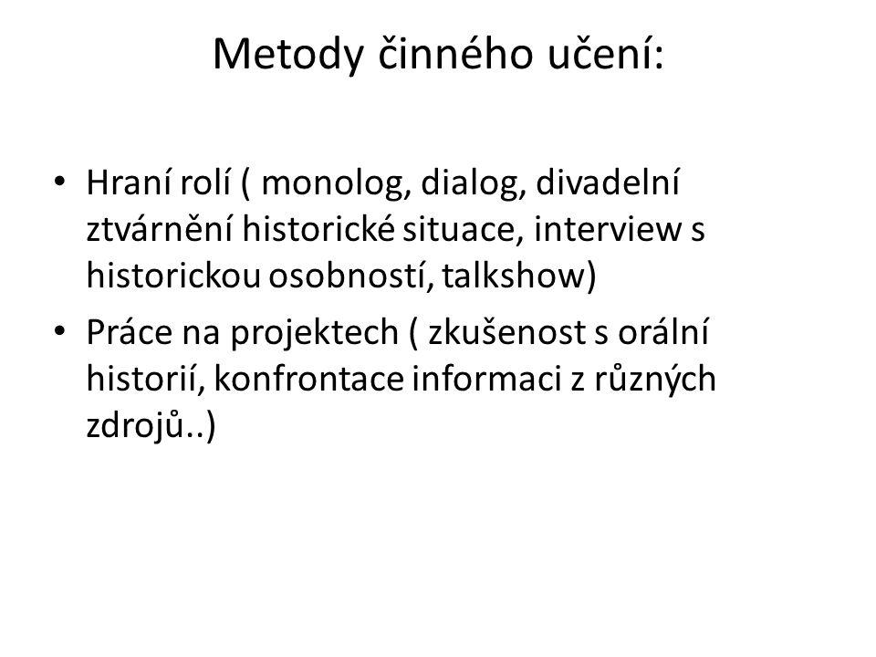 Metody činného učení: Hraní rolí ( monolog, dialog, divadelní ztvárnění historické situace, interview s historickou osobností, talkshow)