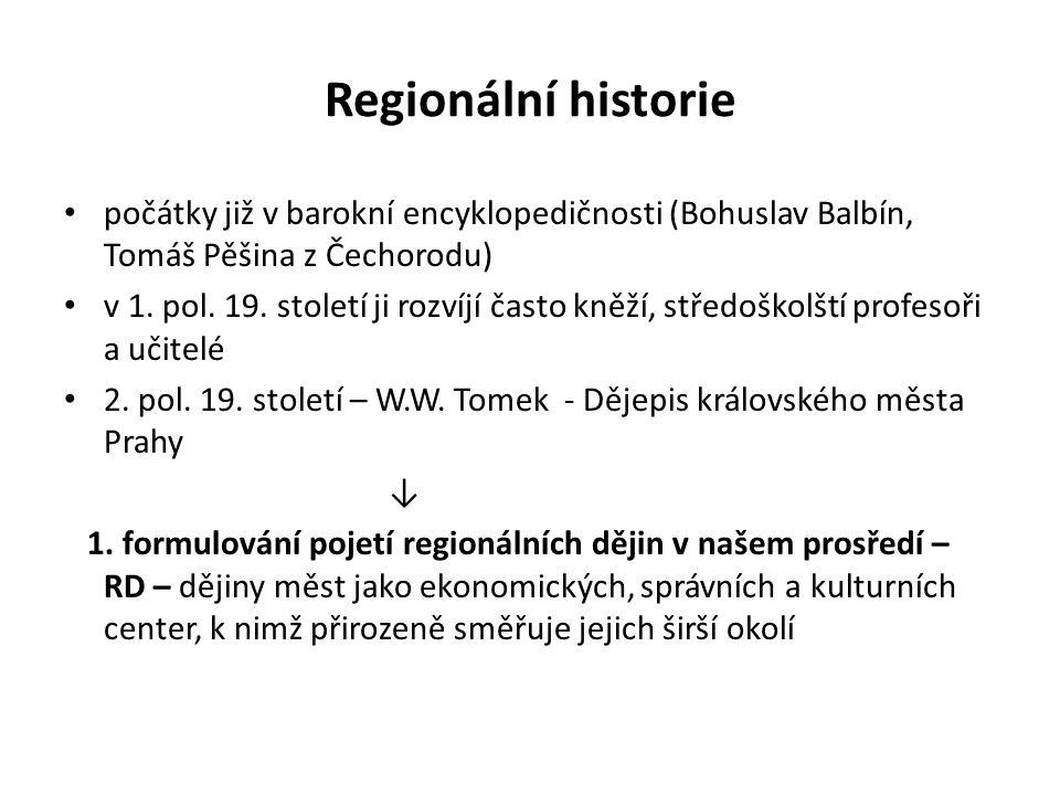 Regionální historie počátky již v barokní encyklopedičnosti (Bohuslav Balbín, Tomáš Pěšina z Čechorodu)