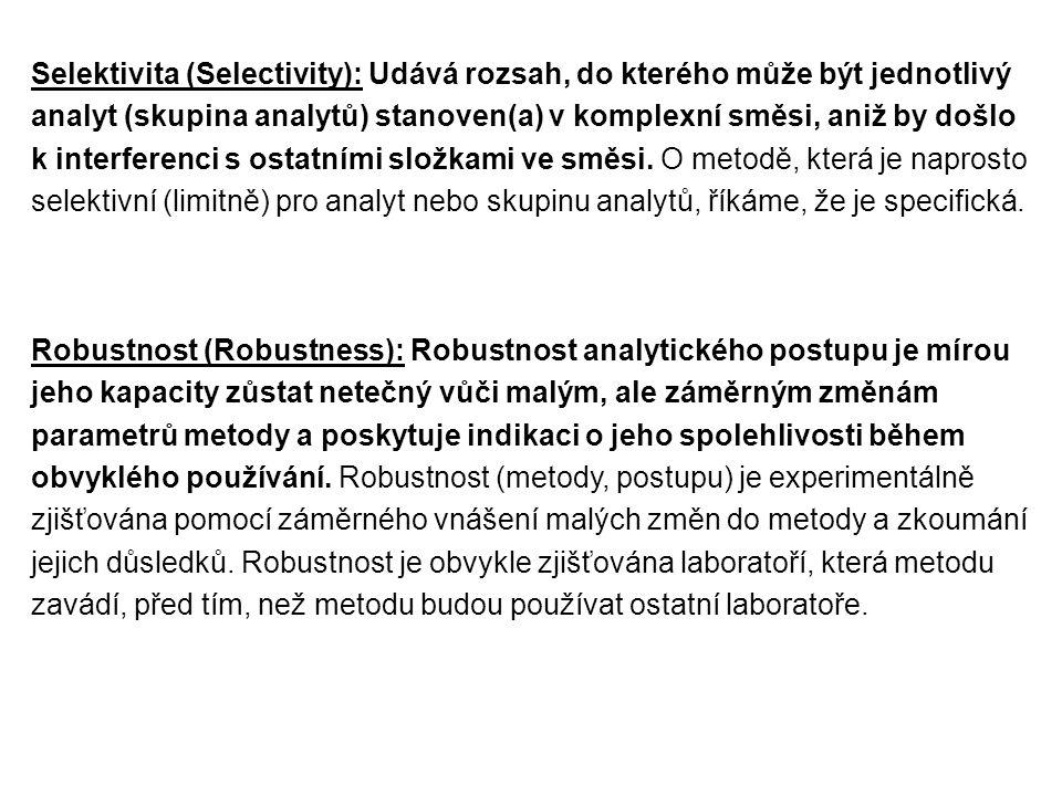 Selektivita (Selectivity): Udává rozsah, do kterého může být jednotlivý analyt (skupina analytů) stanoven(a) v komplexní směsi, aniž by došlo k interferenci s ostatními složkami ve směsi. O metodě, která je naprosto selektivní (limitně) pro analyt nebo skupinu analytů, říkáme, že je specifická.