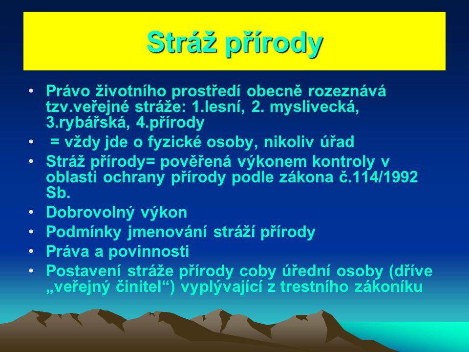 Stráž přírody Právo životního prostředí obecně rozeznává tzv.veřejné stráže: 1.lesní, 2. myslivecká, 3.rybářská, 4.přírody.