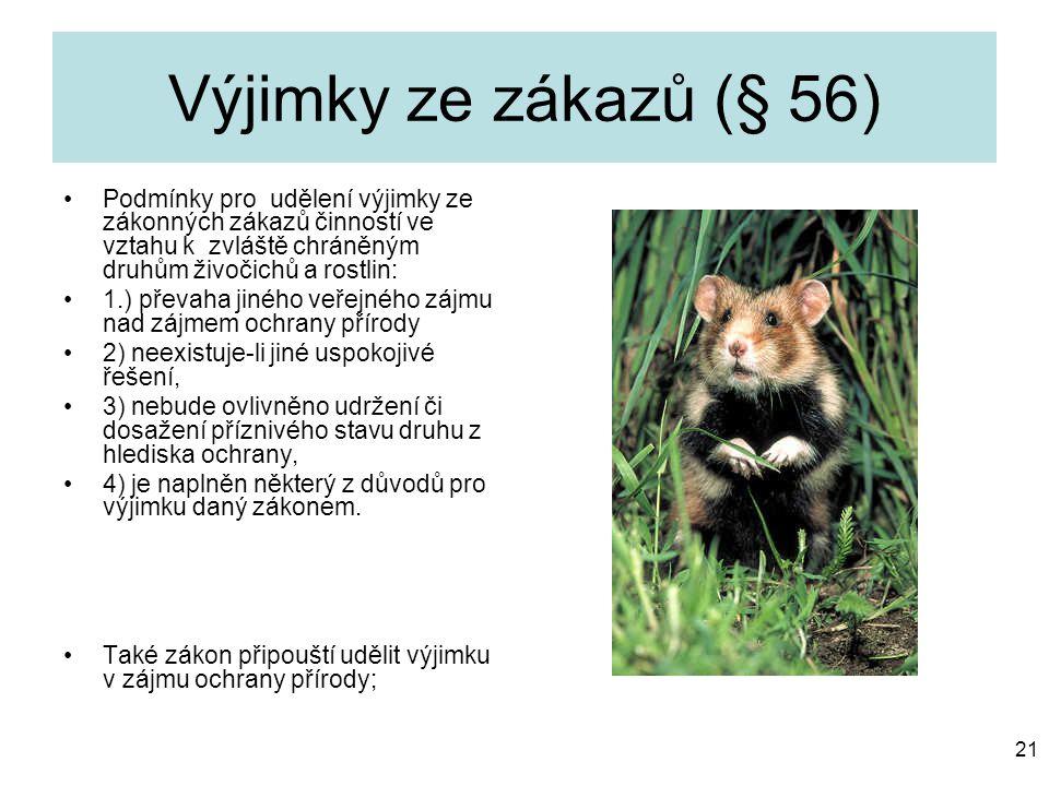 Výjimky ze zákazů (§ 56) Podmínky pro udělení výjimky ze zákonných zákazů činností ve vztahu k zvláště chráněným druhům živočichů a rostlin: