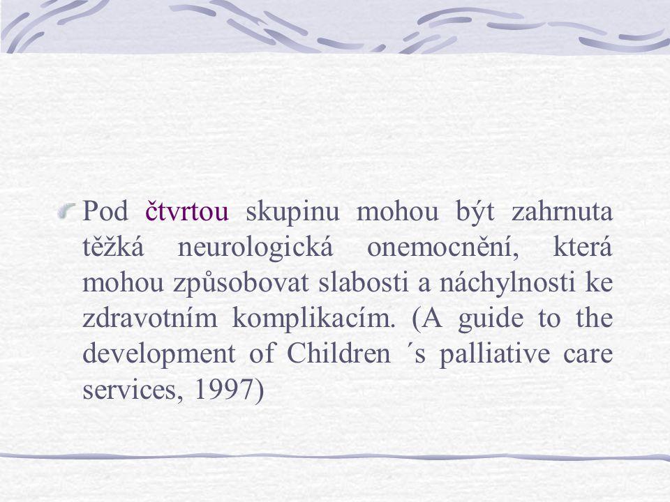 Pod čtvrtou skupinu mohou být zahrnuta těžká neurologická onemocnění, která mohou způsobovat slabosti a náchylnosti ke zdravotním komplikacím.