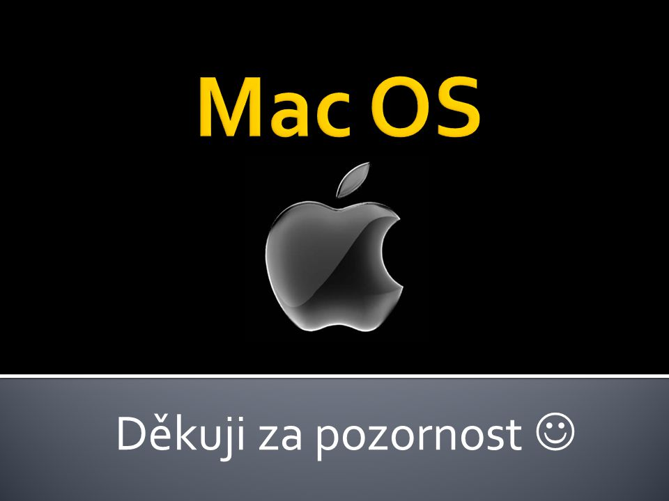 Mac OS Děkuji za pozornost 