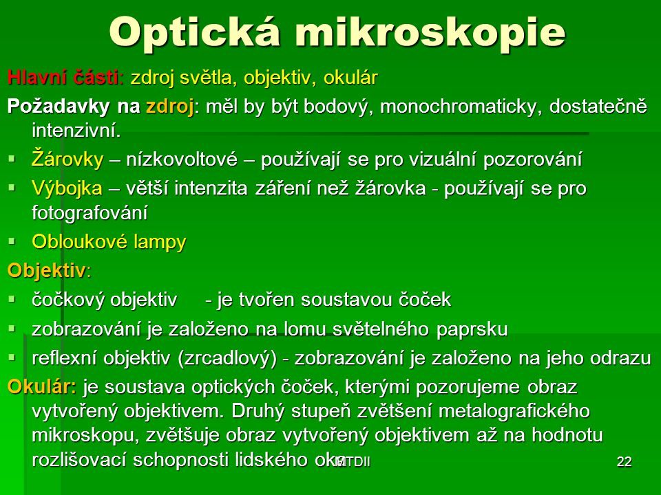 Optická mikroskopie Hlavní části: zdroj světla, objektiv, okulár