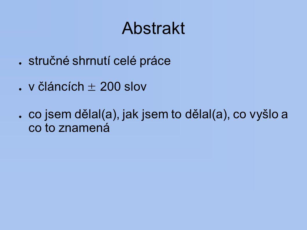 Abstrakt stručné shrnutí celé práce v článcích ± 200 slov