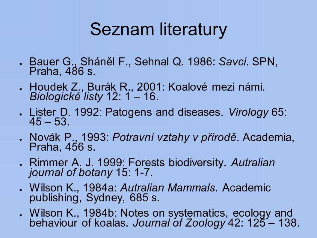 Seznam literatury Bauer G., Sháněl F., Sehnal Q. 1986: Savci. SPN, Praha, 486 s.