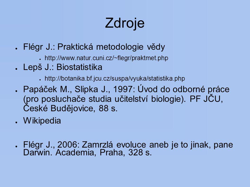 Zdroje Flégr J.: Praktická metodologie vědy Lepš J.: Biostatistika