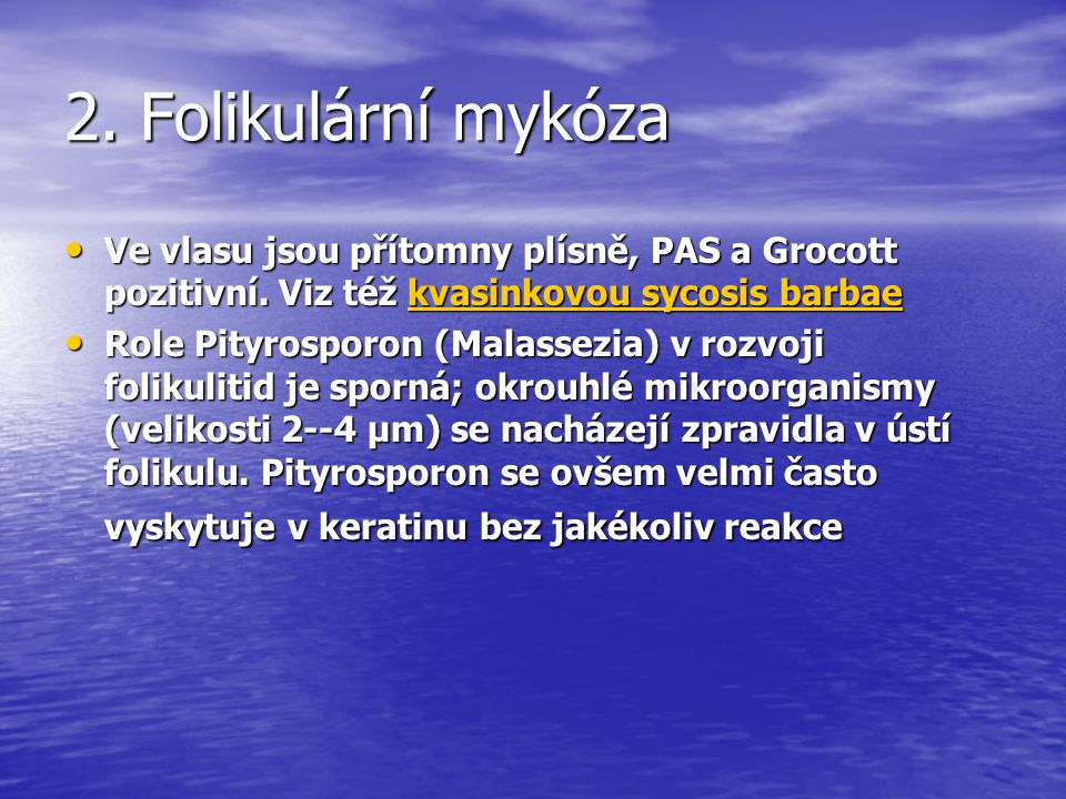 2. Folikulární mykóza Ve vlasu jsou přítomny plísně, PAS a Grocott pozitivní. Viz též kvasinkovou sycosis barbae.