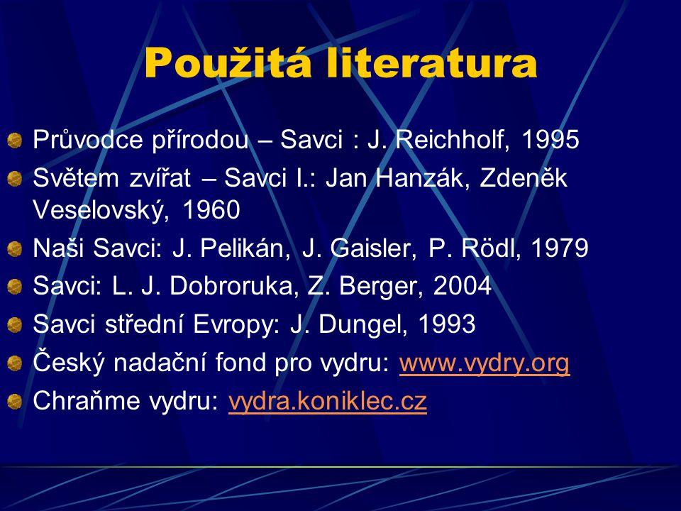 Použitá literatura Průvodce přírodou – Savci : J. Reichholf, 1995