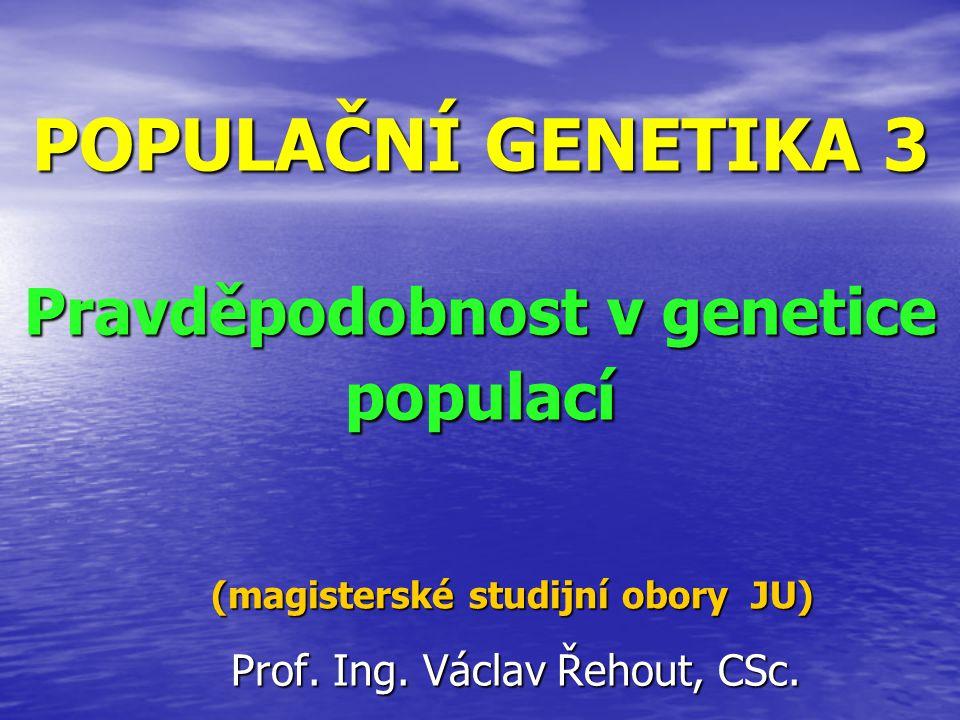 POPULAČNÍ GENETIKA 3 Pravděpodobnost v genetice populací