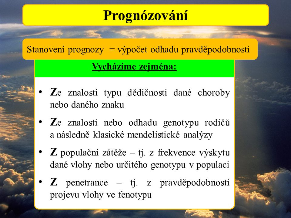 Prognózování Stanovení prognozy = výpočet odhadu pravděpodobnosti. Ze znalosti typu dědičnosti dané choroby nebo daného znaku.