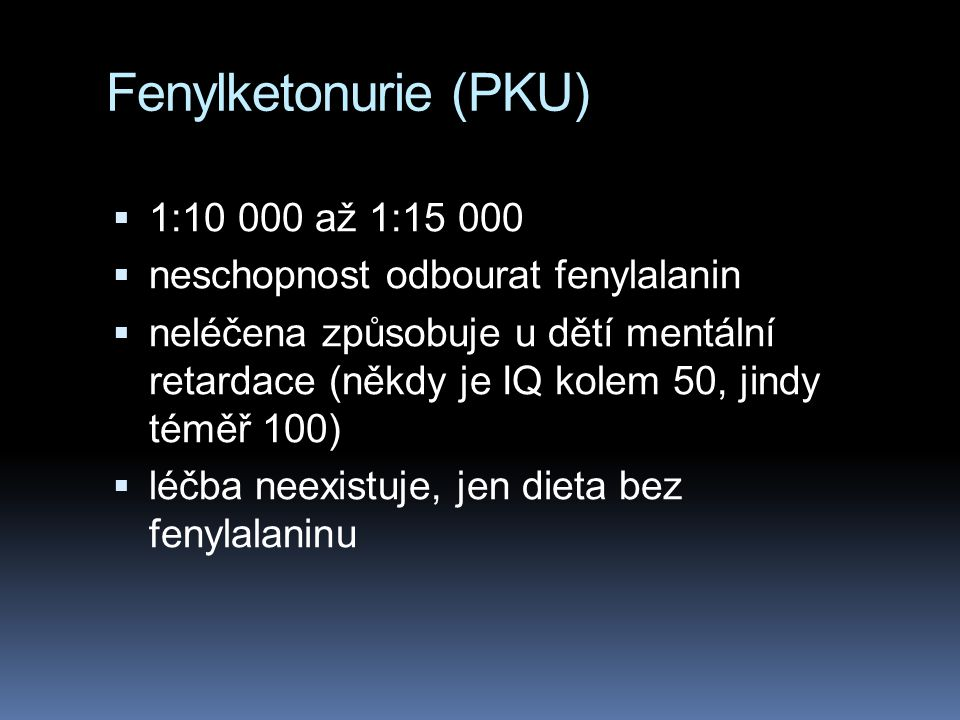 Fenylketonurie (PKU) 1:10 000 až 1:15 000