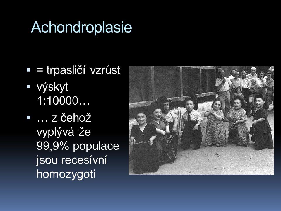 Achondroplasie = trpasličí vzrůst výskyt 1:10000…
