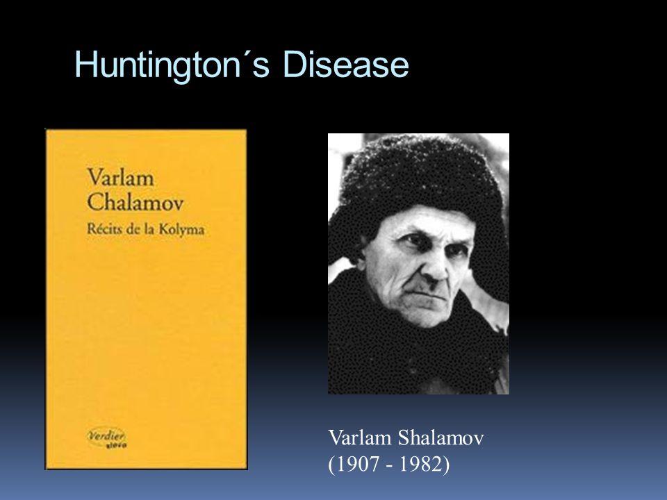 Huntington´s Disease Varlam Shalamov (1907 - 1982)