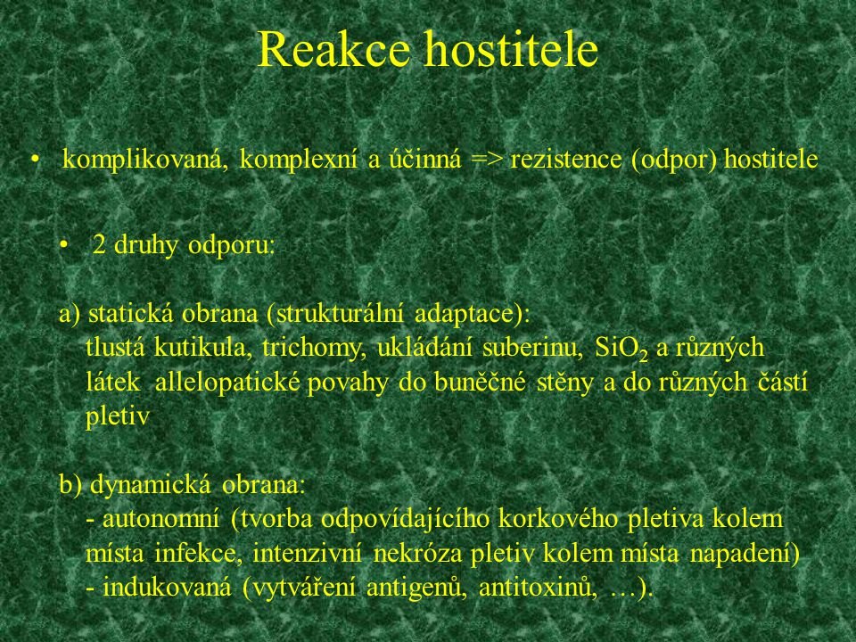 Reakce hostitele komplikovaná, komplexní a účinná => rezistence (odpor) hostitele. 2 druhy odporu:
