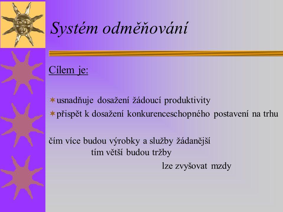 Systém odměňování Cílem je: usnadňuje dosažení žádoucí produktivity