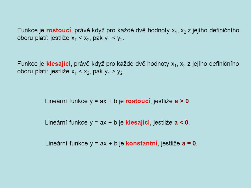 Funkce je rostoucí, právě když pro každé dvě hodnoty x1, x2 z jejího definičního oboru platí: jestliže x1 < x2, pak y1 < y2.
