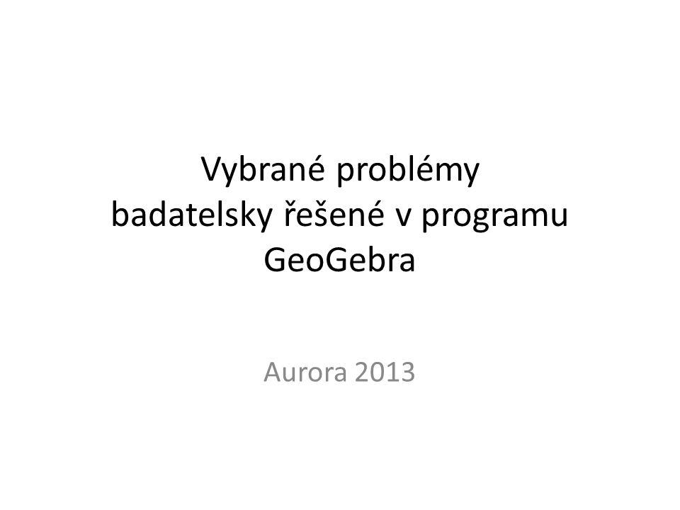 Vybrané problémy badatelsky řešené v programu GeoGebra