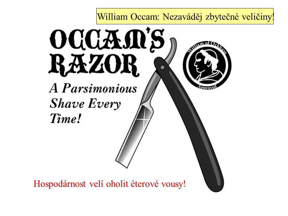 William Occam: Nezaváděj zbytečné veličiny!