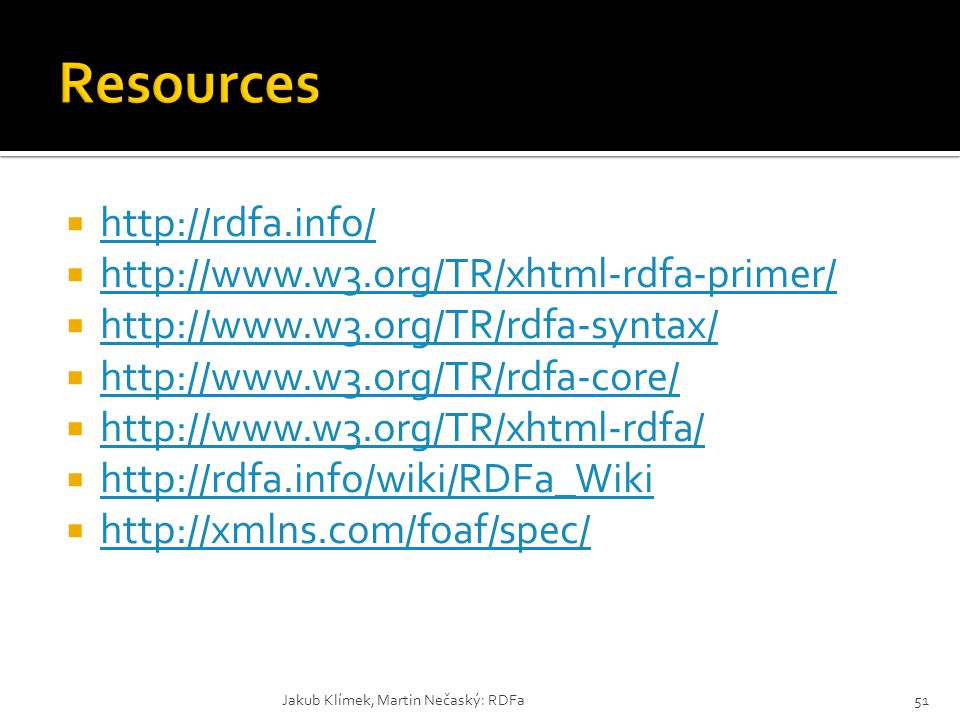 Resources http://rdfa.info/ http://www.w3.org/TR/xhtml-rdfa-primer/