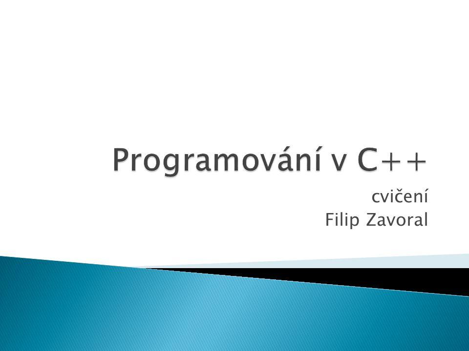 Programování v C++ cvičení Filip Zavoral