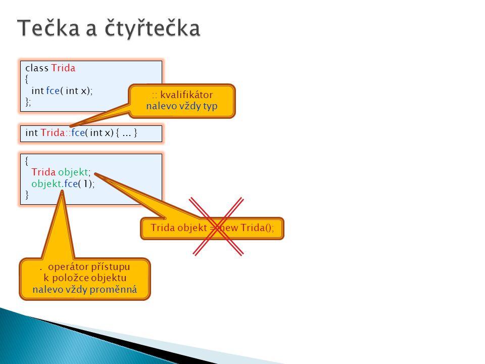 Tečka a čtyřtečka class Trida { int fce( int x); }; :: kvalifikátor