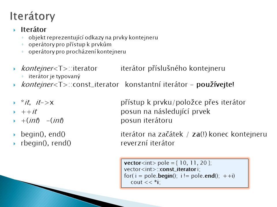 Iterátory Iterátor. objekt reprezentující odkazy na prvky kontejneru. operátory pro přístup k prvkům.