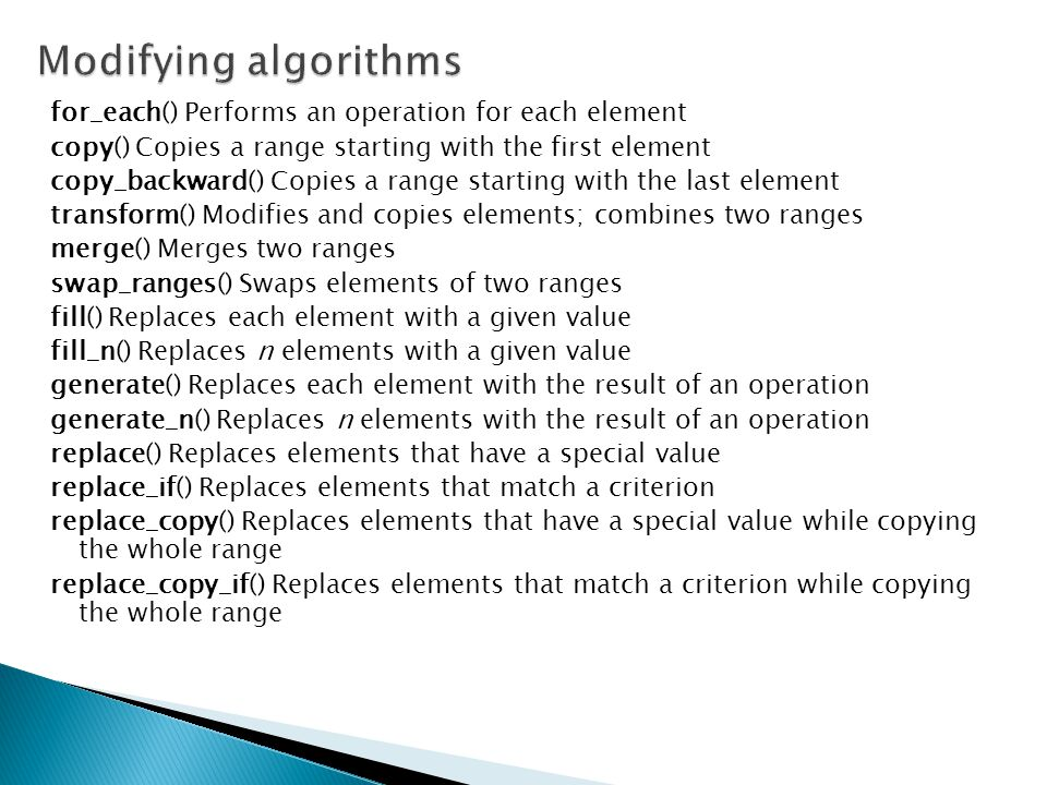 Modifying algorithms for_each() Performs an operation for each element
