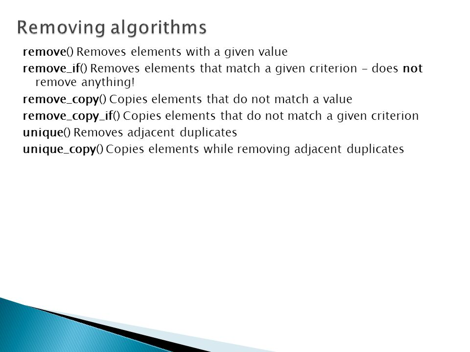 Removing algorithms remove() Removes elements with a given value
