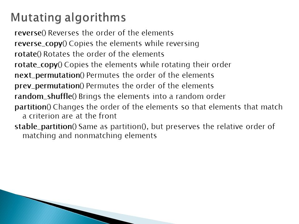 Mutating algorithms reverse() Reverses the order of the elements