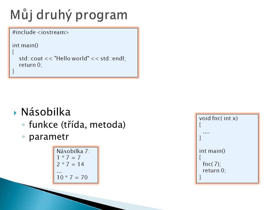 Můj druhý program Násobilka funkce (třída, metoda) parametr